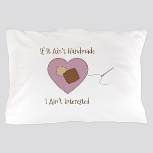 If It Aint Handmade I Aint Interested Pillow Case