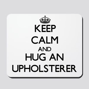 Keep Calm and Hug an Upholsterer Mousepad