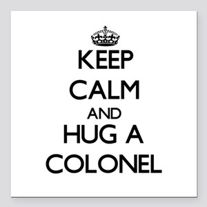 """Keep Calm and Hug a Colonel Square Car Magnet 3"""" x"""