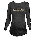 Banana Ball Long Sleeve Maternity T-Shirt