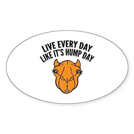 Live Every Day Like It's Hump Day Sticker (Oval)