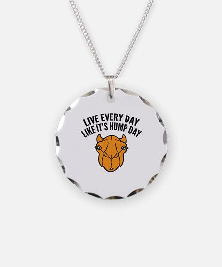 Live Every Day Like It's Hump Day Necklace