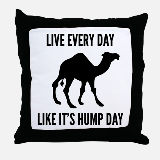 Live Every Day Like It's Hump Day Throw Pillow