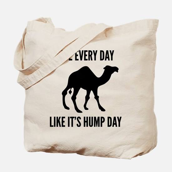 Live Every Day Like It's Hump Day Tote Bag
