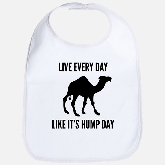 Live Every Day Like It's Hump Day Bib
