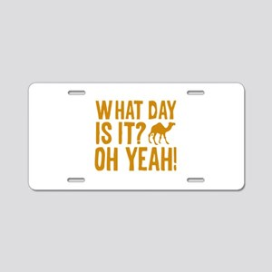 What Day Is It? Oh Yeah! Aluminum License Plate