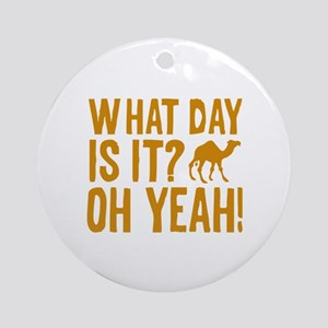 What Day Is It? Oh Yeah! Ornament (Round)