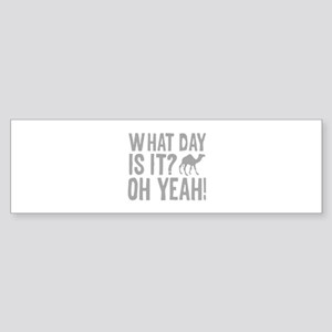 What Day Is It? Oh Yeah! Sticker (Bumper)