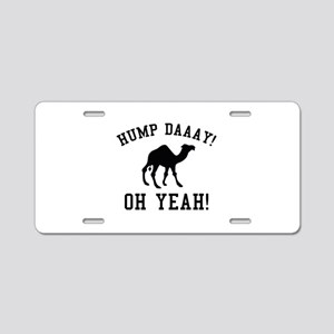 Hump Daaay! Oh Yeah! Aluminum License Plate