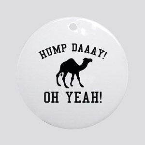 Hump Daaay! Oh Yeah! Ornament (Round)