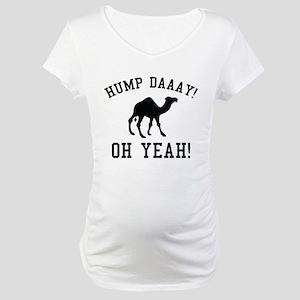 Hump Daaay! Oh Yeah! Maternity T-Shirt