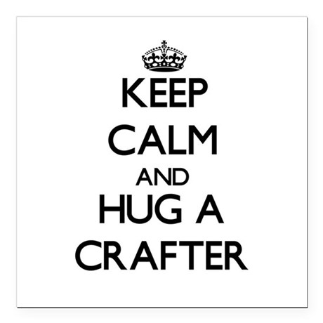 """Keep Calm and Hug a Crafter Square Car Magnet 3"""" x"""