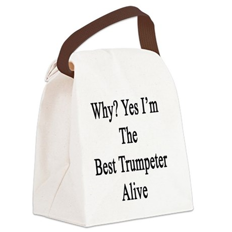 Why? Yes I'm The Best Trumpeter A Canvas Lunch Bag
