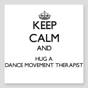 Keep Calm and Hug a Dance Movement Therapist Squar
