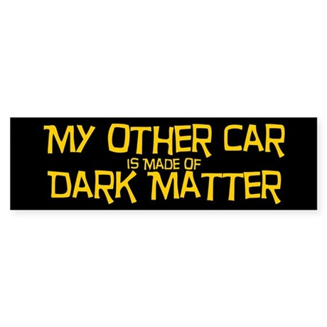 My Other Car Is Made of Dark Matter Bumper Sticker
