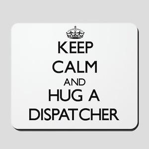 Keep Calm and Hug a Dispatcher Mousepad