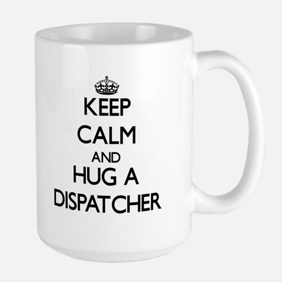 Keep Calm and Hug a Dispatcher Mugs