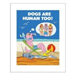 DOGS ARE HUMAN TOO! (c) Small Poster