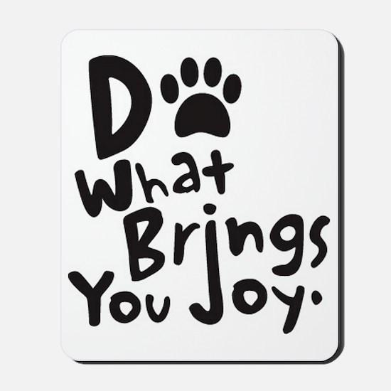 Do What Brings You Joy Mousepad