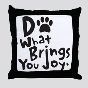 Do What Brings You Joy Throw Pillow