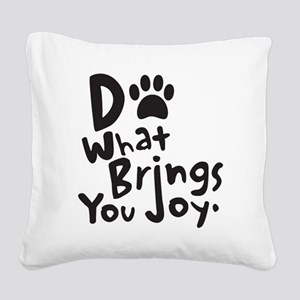 Do What Brings You Joy Square Canvas Pillow