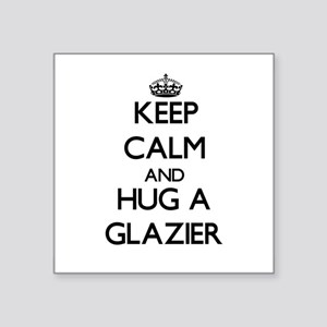 Keep Calm and Hug a Glazier Sticker