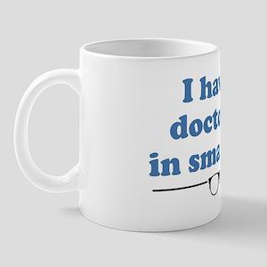 I have a doctorate in smartness Mug