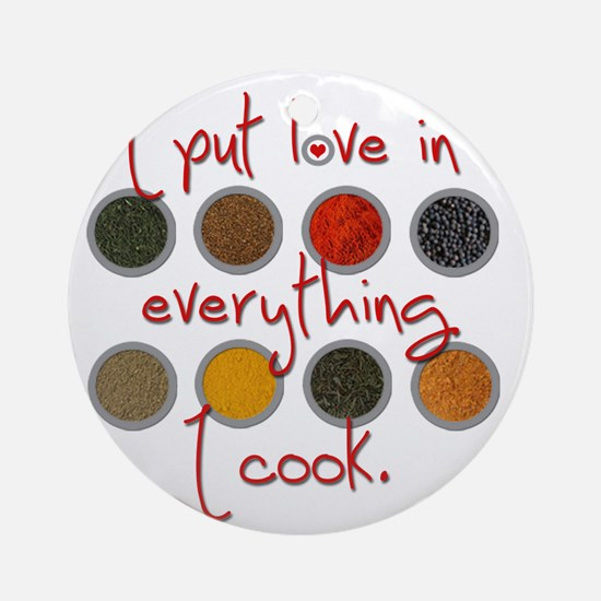 I put love in everything I cook Round Ornament