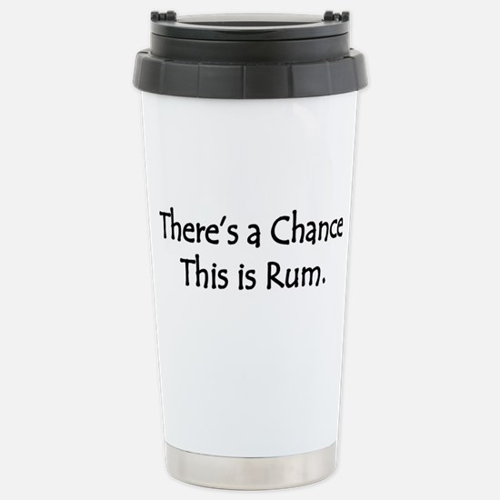 Theres A Chance This Is Rum Travel Mug