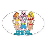 DOGS ARE HUMAN TOO! Oval Sticker