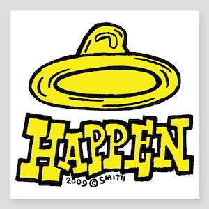 "condom_happen_right_yell Square Car Magnet 3"" x 3"""