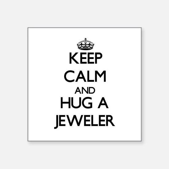 Keep Calm and Hug a Jeweler Sticker