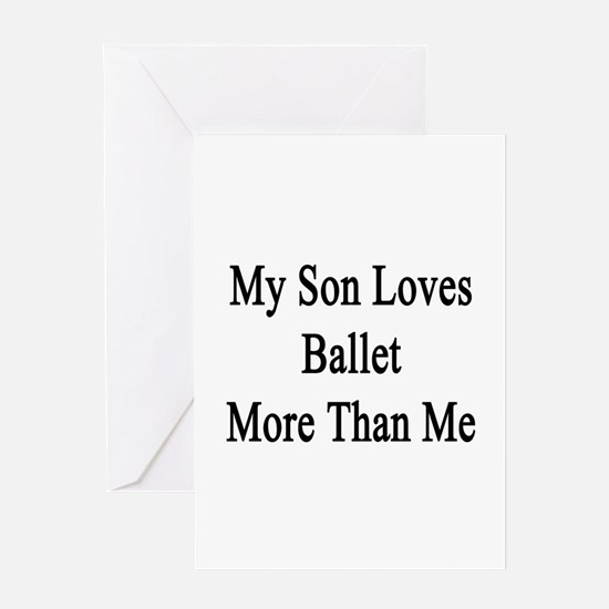 My Son Loves Ballet More Than Me Greeting Card