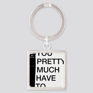 Sm57: You'll pretty much have to. Square Keychain