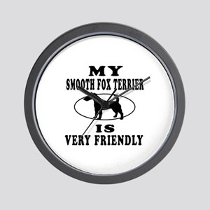 My Smooth Fox Terrier Is Very Friendly Wall Clock