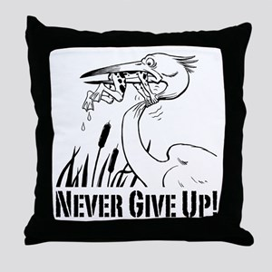 Never Give Up! Throw Pillow
