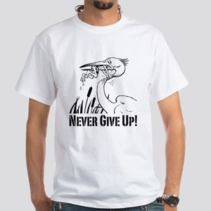 Never Give Up! White T-Shirt
