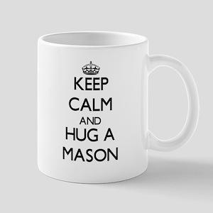 Keep Calm and Hug a Mason Mugs