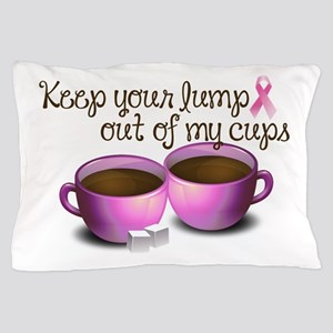 Keep Your Lumps Out Of My Cups Pillow Case