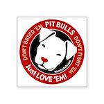 Pit Bulls: Just Love 'Em! Square Sticker