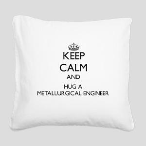 Keep Calm and Hug a Metallurgical Engineer Square