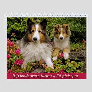 If Friends Were Flowers, Id Pick You Wall Calendar
