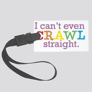 I can't even crawl straight. Large Luggage Tag