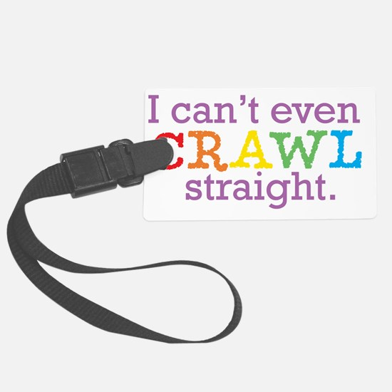 I can't even crawl straight. Luggage Tag