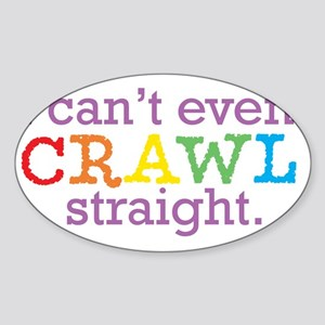 I can't even crawl straight. Sticker (Oval)