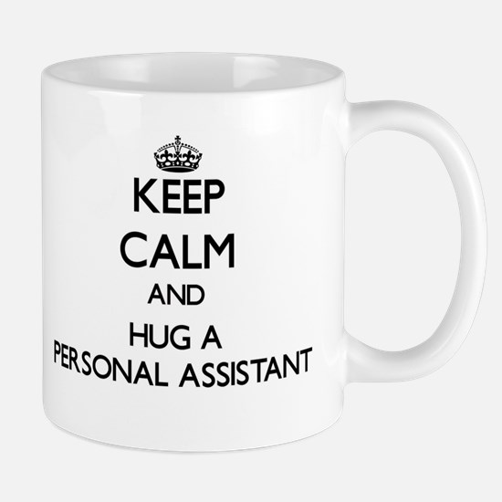 Keep Calm and Hug a Personal Assistant Mugs
