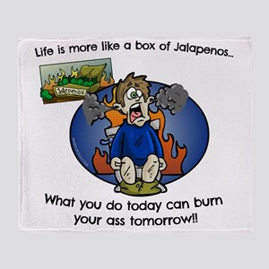 Life is like a box of Jalapenos! Throw Blanket