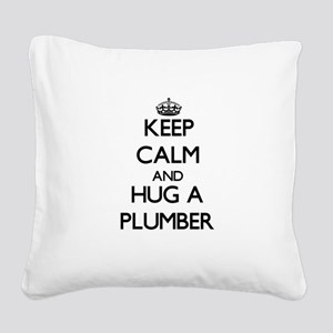 Keep Calm and Hug a Plumber Square Canvas Pillow
