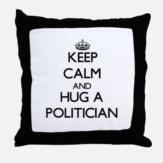 Keep Calm and Hug a Politician Throw Pillow