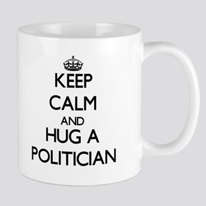Keep Calm and Hug a Politician Mugs